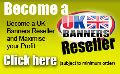 Become a UK Banner reseller and maximise your profit, click here!